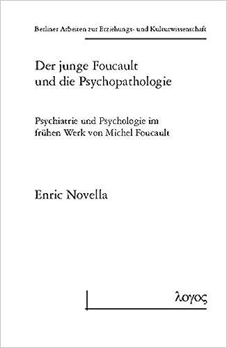 Book Der Junge Foucault Und Die Psychopathologie: Psychiatrie Und Psychologie Im Fruhen Werk Von Michel Foucault (Berliner Arbeiten Zur Erziehungs- Und Kulturwissenschaft)