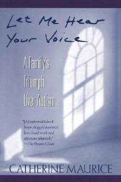 Catherine Maurice: Let Me Hear Your Voice : A Family's Triumph Over Autism (Paperback); 1994 Edition