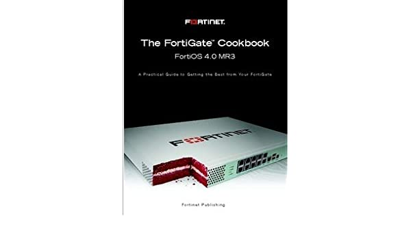 FortiGate Cookbook for FortiOS 4 0 MR3: Fortinet