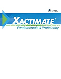 Xactimate Fundamentals & Proficiency: Xactimate Training Workbook (Xactware  Training Series)