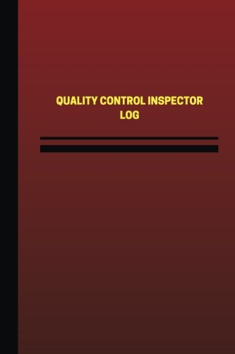 Quality Control Inspector Log (Logbook, Journal - 124 pages, 6 x 9 inches): Quality Control Inspector Logbook (Red Cover, Medium) (Unique Logbook/Record Books)