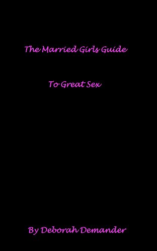 The Married Girls Guide To Great Sex (The Married Girls Guide Series Book 1)