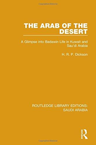 The Arab of the Desert (RLE Saudi Arabia): A Glimpse into Badawin Life in Kuwait and Saudi Arabia (Routledge Library Editions: Saudi Arabia) (Life In Saudi Arabia For A Woman)