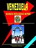 Venezuela Business Intelligence Report, International Business Publications Staff, 0739763512