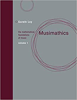 Musimathics: The Mathematical Foundations of Music (Volume 1) (The MIT Press)
