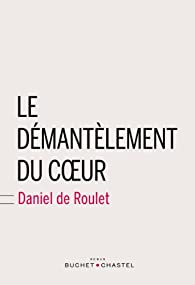 Le démantèlement du coeur par Daniel de Roulet