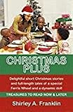 Christmas Plus Delightful Short Christmas Stories and Full-Length Tales of a Special Ferris Wheel and a Dynamic Doll, Shirley A. Franklin, 1450264867