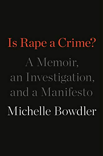 Book Cover: Is Rape a Crime?: A Memoir, an Investigation, and a Manifesto