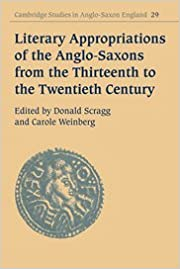 Literary Appropriations of the Anglo-Saxons from the Thirteenth to the Twentieth Century (Cambridge Studies in Anglo-Saxon England)