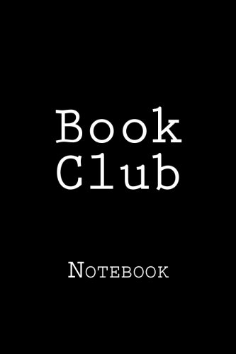 Book Club: Notebook, 150 lined pages, softcover, 6 x 9 by Wild Pages Press