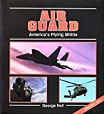 Air Guard : American Flying Military, Hall, George, 0891413324