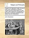 A reply to Dr. Mayhew's Letter of reproof to Mr. John Cleaveland of Ispwich, containing some observations on said Letter, and a particular consideration of the proof or evidence exhibited by the doctor, by John Cleaveland, John Cleaveland, 1170781705