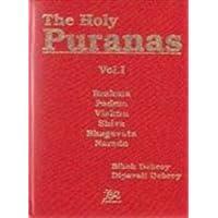 The Holy Puranas: Vol. 1: Brahma, Padma, Vishnu, Shiva, Bhagavata, Narada: Vol. 2: Bhavi Shya, Brahmavaivarta, Linga, Varaha: Vol. 3: Matsya, Garuda, Vayu