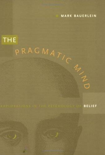 Books : The Pragmatic Mind: Explorations in the Psychology of Belief (New Americanists)