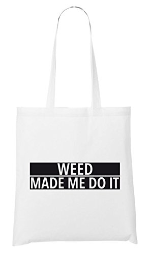 Weed Made Me Do It Bag White Certified Freak