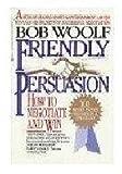 Friendly Persuasion, Bob Woolf, 0399135529
