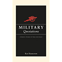 Military Quotations: Stirring Words of War and Peace