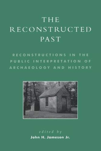 The Reconstructed Past: Reconstructions in the Public Interpretation of Archaeology and History