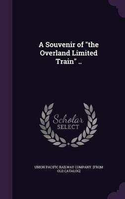 Download A Souvenir of the Overland Limited Train ..(Hardback) - 2015 Edition pdf
