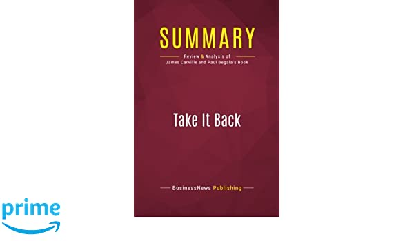 Summary: Take It Back: Review and Analysis of James Carville and Paul Begalas Book