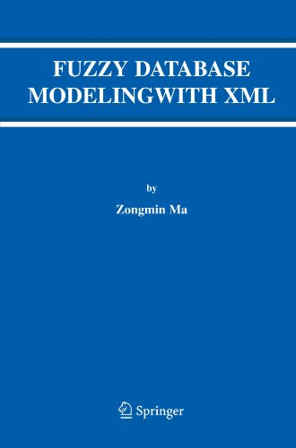 Fuzzy Database Modeling with XML (Advances in Database Systems) by Zongmin Ma