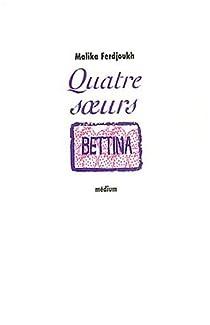 Quatre soeurs, tome 3: Bettina par Ferdjoukh