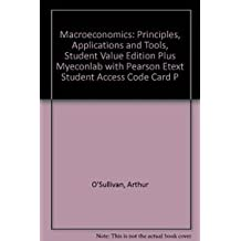 Macroeconomics: Principles, Applications and Tools, Student Value Edition Plus Myeconlab with Pearson Etext Student Access Code Card P