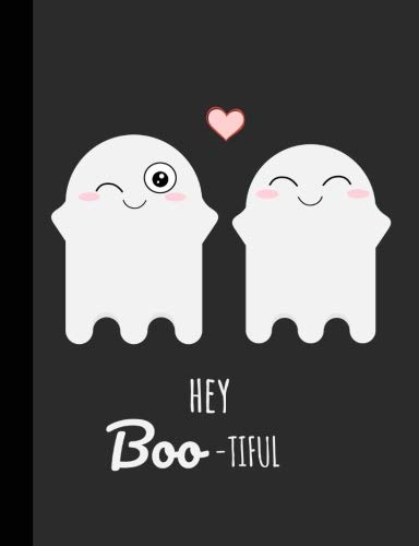 Hey Boo-tiful: Cute Ghost Notebook,Journal : Blank Lined Journal : Couple,Boyfriend and Girlfriend, Husband,Wife Great gift for Halloween,Birthday,Valentines,Anniversary or Christmas !