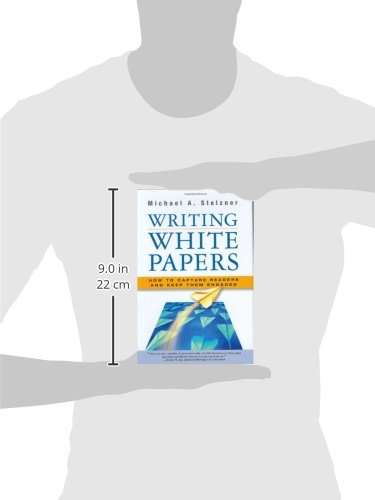 Writing White Papers: How to Capture Readers and Keep Them Engaged by Brand: WhitePaperSource Publishing