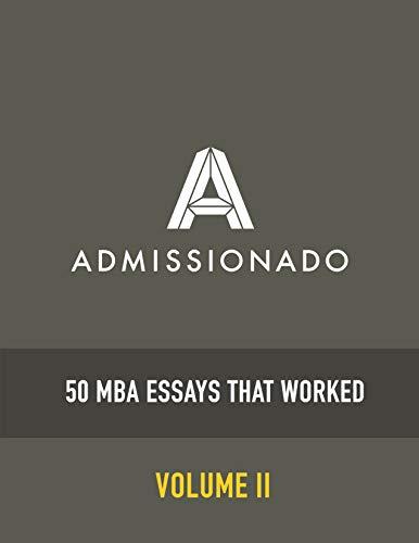 50 MBA Essays That Worked: Volume 2 (50 Essays That Worked) (Best Gmat Prep Resources)