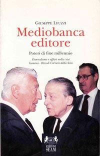 mediobanca-editore-potere-di-fine-millennio-giornalismo-e-affari-nella-crisi-gemina-rizzoli-corriere