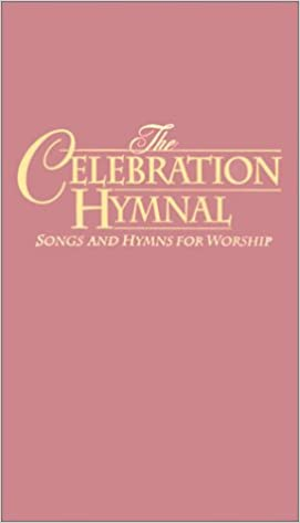 The Celebration Hymnal  Songs and Hymns For Worship Containing