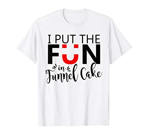 I Put the Fun in Funnel Cake Shirt Funny State Fair Festival T-Shirt ()