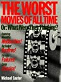 The Worst Movies of All Time: Or : What Were They Thinking?