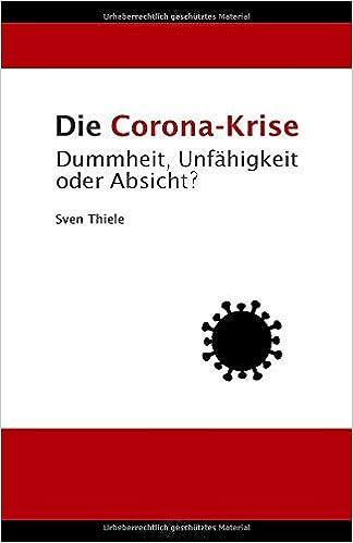 Die Corona-Krise: Dummheit, Unfähigkeit oder Absicht?