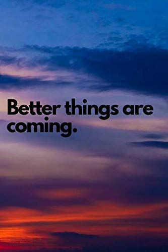 - Better Things Are Coming: Motivational Notebook, Journal Diary (110 Pages, Blank, 6x9) (Perfect Nature)
