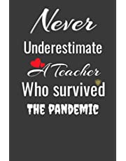 Never Underestimate A Teacher Who Survived The Pandemic: Teachers Notebook | Teacher Gifts From Students - Teacher Appreciation Gifts ... A Professor's Journal Ideas, Teachers' Day/Thank You/End Year, College Ruled Lined Paper Composition Notebook
