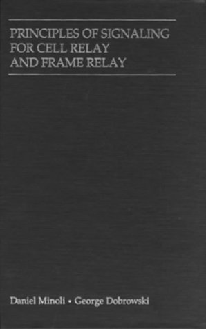 Principles of Signaling for Cell Relay and Frame Relay (Artech House Telecommunications Library) ()