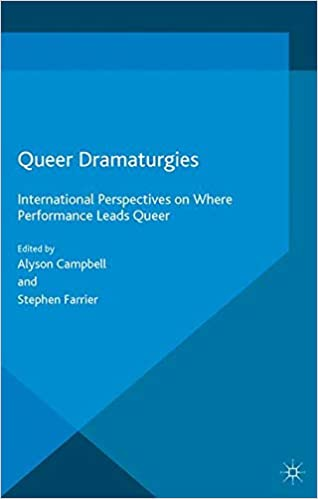 Queer Dramaturgies: International Perspectives on Where Performance Leads Queer