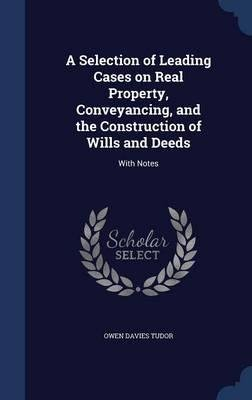 A Selection of Leading Cases on Real Property, Conveyancing, and the Construction of Wills and . . . 1856 [Hardcover] ebook