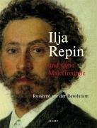 Ilja Repin und seine Malerfreunde: Russland vor der Revolution
