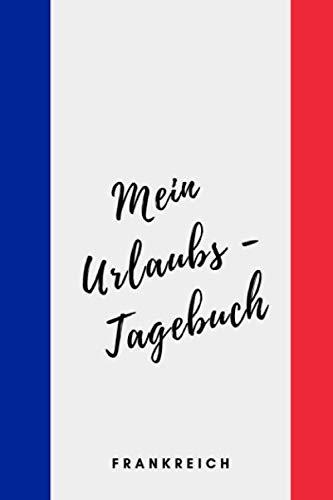 Mein Urlaubs - Tagebuch Frankreich: Notizbuch A5 liniert mit Linien (6x9) für die Reise, für den Urlaub / modisches Tagebuch und Logbuch 108 Seiten Berge (German Edition) (Guide To Sonnenbrille)