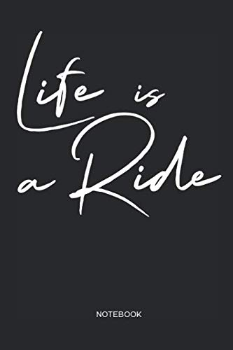 Life is a Ride | Notebook: MTB Mountain Bike, Snowboard, Skiing, Motocross and Freestyle | Notebook for cyclists, snowboarders, skier, men and women ... mountain biking and bicycle adventures