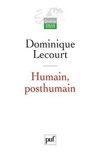 Humain, posthumain par Dominique Lecourt
