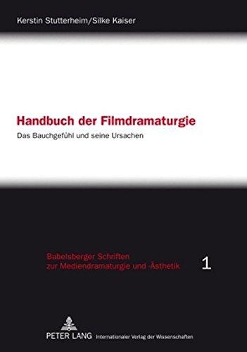 Handbuch der Filmdramaturgie: Das Bauchgefühl und seine Ursachen (Babelsberger Schriften zu Mediendramaturgie und -Ästhetik)