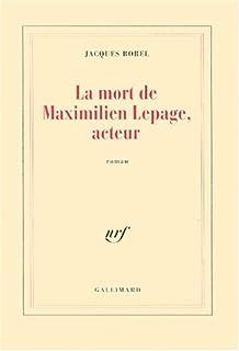 La mort de Maximilien Lepage, acteur : roman, Borel, Jacques