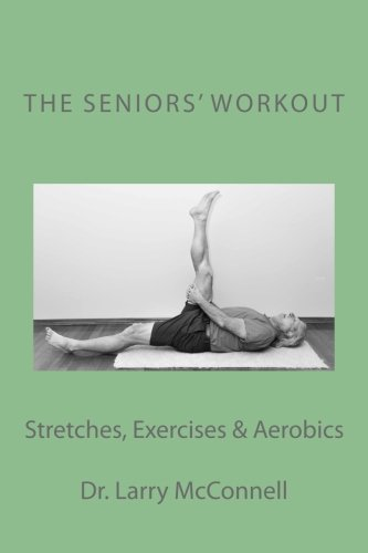 The Seniors' Workout: Stretches, Exercises & Aerobics