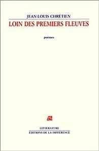 Loin des premiers fleuves par Jean-Louis Chrétien