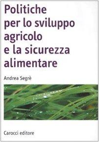 Politiche per lo sviluppo agricolo e la sicurezza alimentare Copertina flessibile – 30 ott 2008 Andrea Segrè Carocci 884304656X ECONOMIA