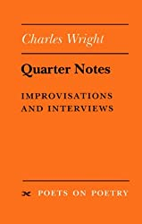 Quarter Notes: Improvisations and Interviews (Poets on Poetry)